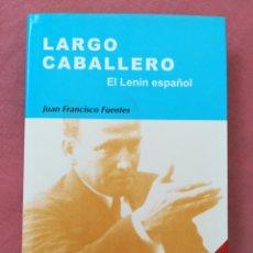 Libros de segunda mano: LARGO CABALLERO - EL LENIN ESPAÑOL - JUAN FRANCISCO FUENTES. Lote 179103420