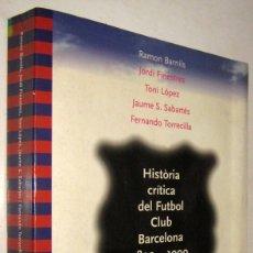 Libros de segunda mano: HISTORIA CRITICA DEL FUTBOL CLUB BARCELONA (1899-1999) - RAMON BARNILS Y OTROS - EN CATALAN. Lote 179150952