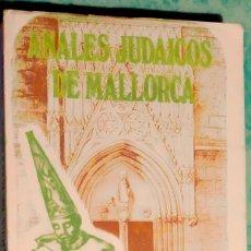 Libros de segunda mano: ANALES JUDAICOS DE MALLORCA, TRANSCRIPCIÓN, INTRODUCCIÓN Y NOTAS DE LORENZO PEREZ 1974. Lote 179190181
