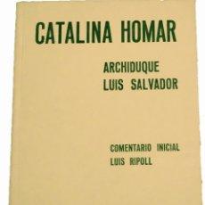 Libros de segunda mano: CATALINA HOMAR, ARCHIDUQUE LUIS SALVADOR. EDICIÓN POPULAR, 1965, COLECCIÓN SIURELL. Lote 179190470