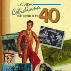 Libros de segunda mano: LA VIDA COTIDIANA EN LA ESPAÑA DE LOS 40. Lote 179392445