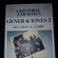 Libros de segunda mano: GENERACIONES 2. DEL GOLPE AL CAMBIO. CRISTOBAL ZARAGOZA. 504 PÁGINAS. 1989. Lote 180023058