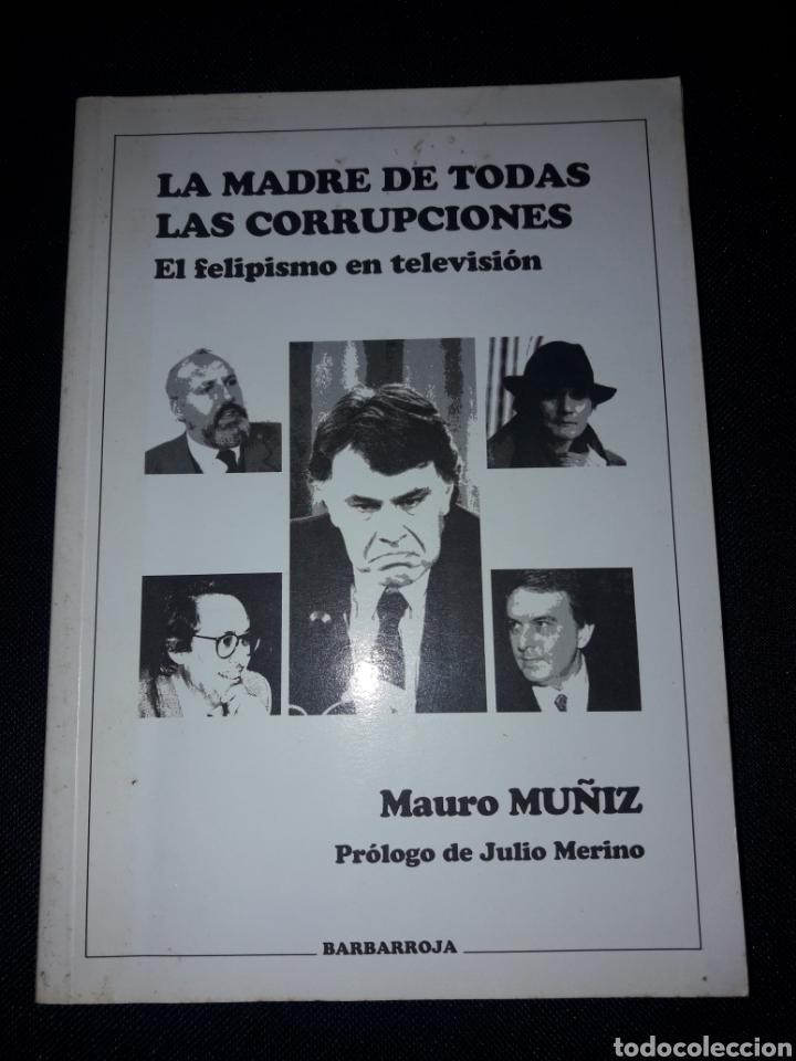 LA MADRE DE TODAS LAS CORRUPCIONES. EL FELIPISMO EN TELEVISIÓN. MAURO MUÑIZ. 236 PÁGINAS. 1995 (Libros de Segunda Mano - Historia Moderna)