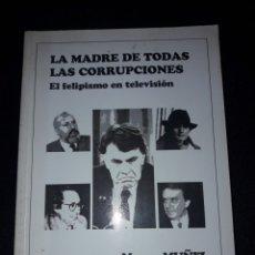 Libros de segunda mano: LA MADRE DE TODAS LAS CORRUPCIONES. EL FELIPISMO EN TELEVISIÓN. MAURO MUÑIZ. 236 PÁGINAS. 1995. Lote 180026538