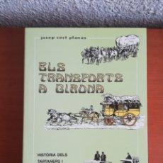 Libros de segunda mano: ELS TRANSPORTS A GIRONA HISTÒRIA TARTANERS ORDINARIS EMPRESES DE LA PROVÍNCIA - HISPANO SUIZA. Lote 180091765