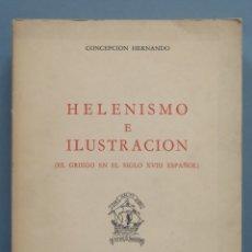 Libros de segunda mano: HELENISMO E ILUSTRACIÓN. EL GRIEGO EN EL SIGLO XVIII ESPAÑOL. CONCEPCIÓN HERNANDO. Lote 180107787