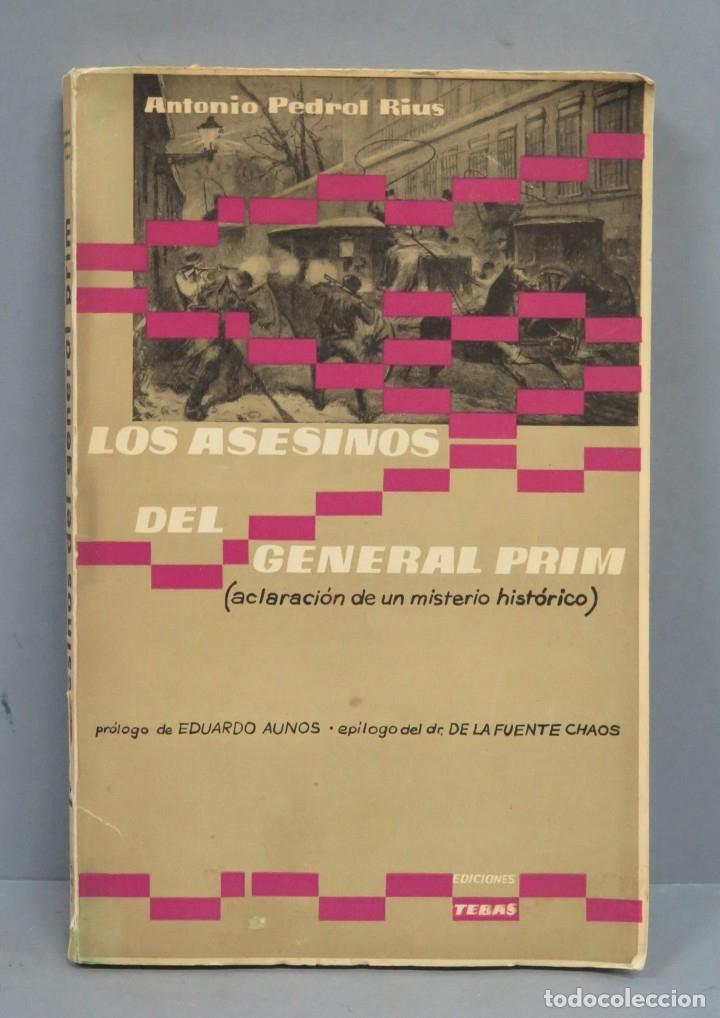 LOS ASESINOS DEL GENERAL PRIM. (ACLARACIÓN DE UN MISTERIO HISTÓRICO). ANTONIO PEDROL RIUS (Libros de Segunda Mano - Historia Moderna)