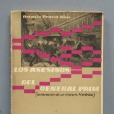 Libros de segunda mano: LOS ASESINOS DEL GENERAL PRIM. (ACLARACIÓN DE UN MISTERIO HISTÓRICO). ANTONIO PEDROL RIUS. Lote 180108526
