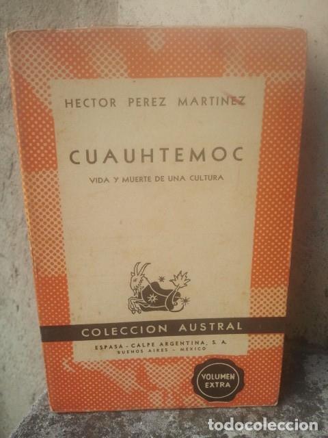 CUAUHTEMOC - VIDA Y MUERTE DE UNA CULTURA - HÉCTOR PÉREZ MARTÍEZ - COL. AUSTRAL, 1948 - 1ª EDICIÓN (Libros de Segunda Mano - Historia Moderna)
