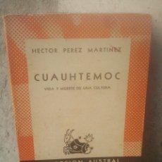 Libros de segunda mano: CUAUHTEMOC - VIDA Y MUERTE DE UNA CULTURA - HÉCTOR PÉREZ MARTÍEZ - COL. AUSTRAL, 1948 - 1ª EDICIÓN. Lote 180108652