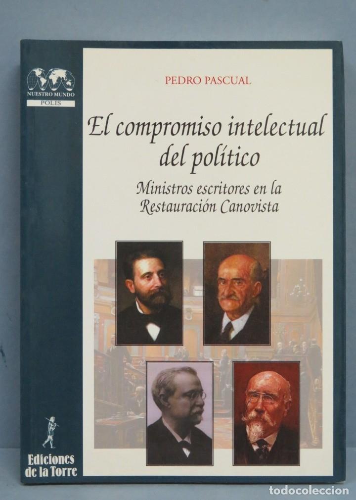 L COMPROMISO INTELECTUAL DEL POLITICO. MINISTROS ESCRITORES EN LA RESTAURACION CANOVISTA (Libros de Segunda Mano - Historia Moderna)