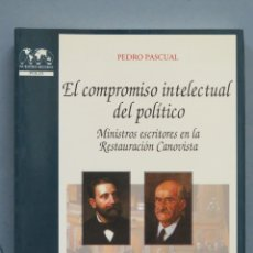 Libros de segunda mano: L COMPROMISO INTELECTUAL DEL POLITICO. MINISTROS ESCRITORES EN LA RESTAURACION CANOVISTA. Lote 180108805