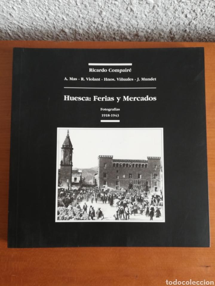 HUESCA: FERIAS Y MERCADOS. FOTOGRAFÍAS 1918-1943 - ARAGÓN (Libros de Segunda Mano - Historia Moderna)