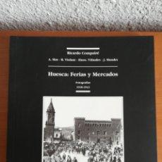 Libros de segunda mano: HUESCA: FERIAS Y MERCADOS. FOTOGRAFÍAS 1918-1943. Lote 180110752