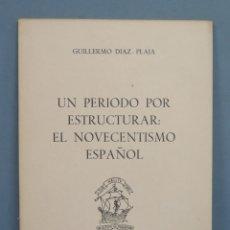 Libros de segunda mano: UN PERIODO POR ESTRUCTURAR. EL NOVECENTISMO ESPAÑOL. DIAZ-PLAJA. Lote 180117257