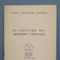 Libros de segunda mano: EL CATECISMO DEL OBISPO CARRANZA. TELLECHEA IDIGORAS. Lote 180117313