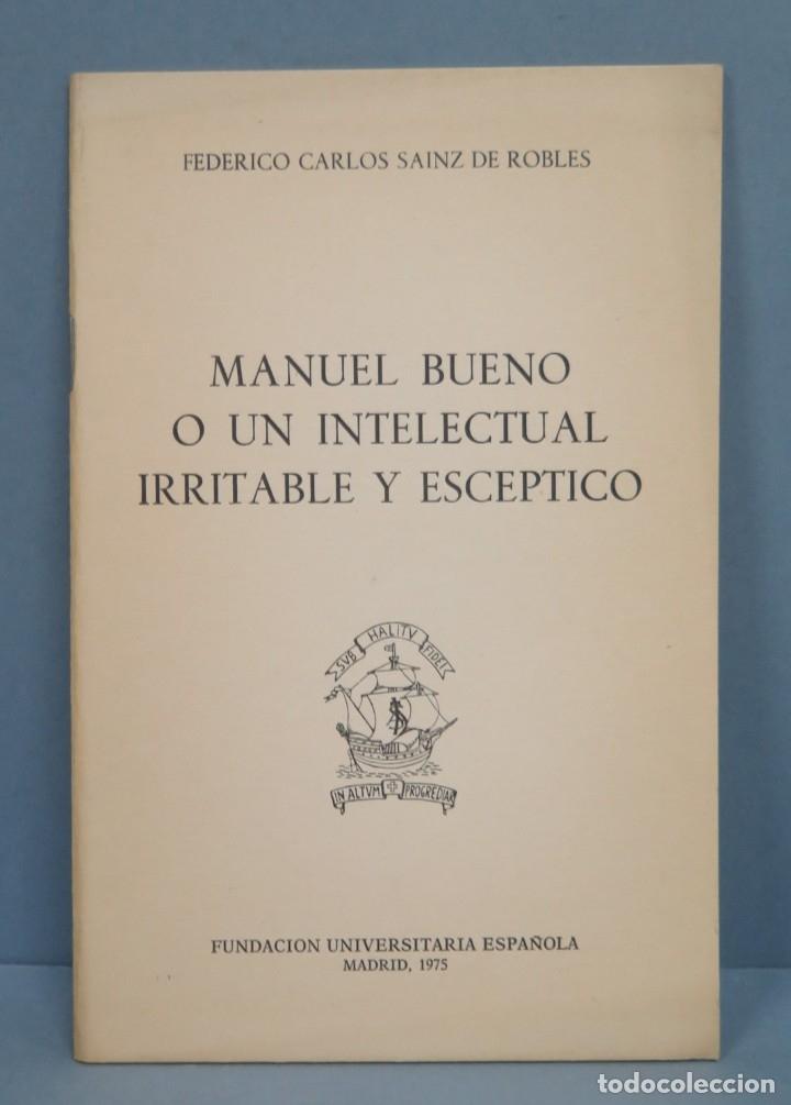 MANUEL BUENO O UN INTELECTUAL IRRITABLE Y ESCEPTICO. FEDERICO CARLOS SAINZ DE ROBLES (Libros de Segunda Mano - Historia Moderna)