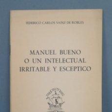 Libros de segunda mano: MANUEL BUENO O UN INTELECTUAL IRRITABLE Y ESCEPTICO. FEDERICO CARLOS SAINZ DE ROBLES. Lote 180117431