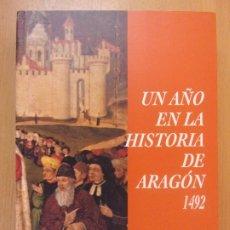 Libros de segunda mano: UN AÑO EN LA HISTORIA DE ARAGÓN 1492 / VARIOS AUTORES / 1992. Lote 180130593