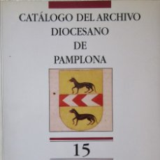 Libros de segunda mano: CATÁLOGO DEL ARCHIVO DIOCESANO DE PAMPLONA - TOMO 15. Lote 180133791