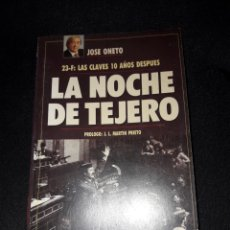 Libros de segunda mano: LA NOCHE DE TEJERO. 23F LAS CLAVES 10 AÑOS DESPUÉS. JOSÉ ONETO.1991 144 PÁGINAS. Lote 180136016