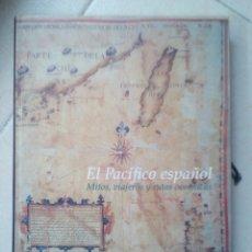 Libros de segunda mano: EL PACIFICO ESPAÑOL - MITOS, VIAJEROS Y RUTAS OCEANICAS - 2003. Lote 180176507