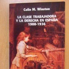 Libros de segunda mano: LA CLASE TRABAJADORA Y LA DERECHA EN ESPAÑA 1900-1936 / COLIN M. WINSTON / CATEDRA. 1989. Lote 181597026