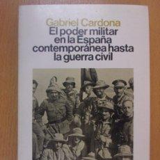Libros de segunda mano: EL PODER MILITAR EN LA ESPAÑA CONTEMPORÁNEA HASTA LA GUERRA CIVIL / GABRIEL CARDONA. Lote 181603050