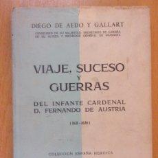 Libros de segunda mano: VIAJE, SUCESO Y GUERRAS DEL INFANTE CARDENAL D. FERNANDO DE AUSTRIA / DIEGO DE AEDO Y GALLART. Lote 182109896