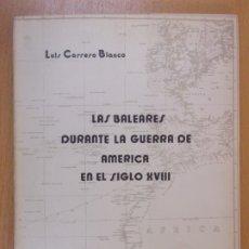 Libros de segunda mano: LAS BALEARES DURANTE LA GUERRA DE AMÉRICA EN EL SIGLO XVIII / LUIS CARRERO BLANCO / 1983. Lote 182115241