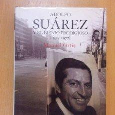 Libros de segunda mano: ADOLFO SUAREZ Y EL BIENIO PRODIGIOSO (1975-1977) / MANUEL ORTIZ / 1ª EDICIÓN 2006. Lote 182163371