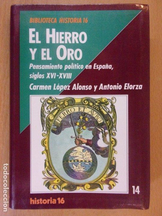EL HIERRO Y EL ORO. PENSAMIENTO POLÍTICO EN ESPAÑA SIGLOS XVI-XVIII / CARMEN LOPEZ Y ANTONIO ELORZA (Libros de Segunda Mano - Historia Moderna)
