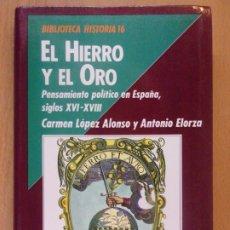 Libros de segunda mano: EL HIERRO Y EL ORO. PENSAMIENTO POLÍTICO EN ESPAÑA SIGLOS XVI-XVIII / CARMEN LOPEZ Y ANTONIO ELORZA. Lote 182457600