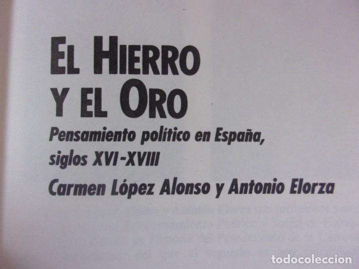 Libros de segunda mano: EL HIERRO Y EL ORO. PENSAMIENTO POLÍTICO EN ESPAÑA SIGLOS XVI-XVIII / CARMEN LOPEZ y ANTONIO ELORZA - Foto 2 - 182457600