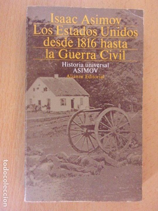 LOS ESTADOS UNIDOS DESDE 1816 HASTA LA GUERRA CIVIL / ISAAC ASIMOV / 1983. ALIANZA (Libros de Segunda Mano - Historia Moderna)