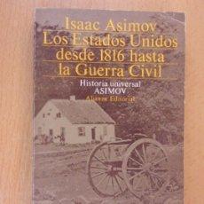 Libros de segunda mano: LOS ESTADOS UNIDOS DESDE 1816 HASTA LA GUERRA CIVIL / ISAAC ASIMOV / 1983. ALIANZA. Lote 182472313