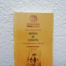 Libros de segunda mano: MOTINES DE CATALUÑA. FRANCESC PASQUAL DE PANNO. EDITORIAL CURIAL. AÑO 1993. Lote 182497287