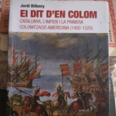 Libros de segunda mano: JORDI BILBENY. EL DIT D'EN COLOM. CATALUNYA, L'IMPERI I LA PRIMERA COLONITZACIÓ D'AMÈRICA.1A ED 2010. Lote 182596288