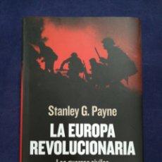 Libros de segunda mano: LA EUROPA REVOLUCIONARIA - LAS GUERRAS CIVILES QUE MARCARON EL SIGLO XX - STANLEY G. PAYNE. Lote 182623897