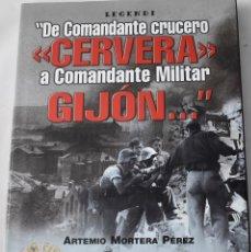 Libros de segunda mano: DE COMANDANTE CRUCERO CERVERA A COMANDANTE MILITAR GIJÓN. MORTERA PÉREZ, ARTEMIO.. Lote 182851325