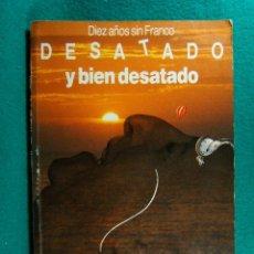 Libros de segunda mano: DESATADO Y BIEN DESATADO-DIEZ AÑOS SIN FRANCO-EL FRANQUISMO SE DESHACE-DEMOCRACIA-AÑOS 80-1ª EDICION. Lote 182957081