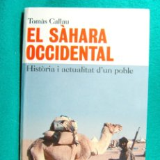 Libros de segunda mano: EL SAHARA OCCIDENTAL-TOMAS CALLAU-HISTORIA I ACTUALITAT D'UN POBLE-2004-1ª EDICIO EN CATALA. . Lote 182959517