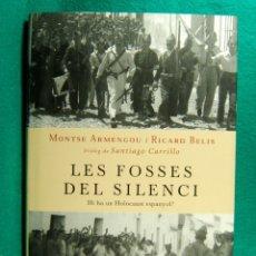 Libros de segunda mano: LES FOSSES DEL SILENCI-HI HA UN HOLOCAUST ESPANYOL?-MONTSE ARMENGOU-SANTIAGO CARRILLO-2004-1ª EDICIO. Lote 182960990