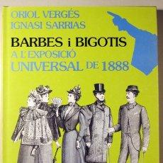 Libros de segunda mano: VERGÈS, ORIOL - SARRIAS, IGNASI - BARBES I BIGOTIS A L'EXPOSICIÓ UNIVERSAL DE 1888 - BARCELONA 1988. Lote 183165956