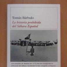 Libros de segunda mano: LA HISTORIA PROHIBIDA DEL SAHARA ESPAÑOL / TOMÁS BÁRBULO / 1ª EDICIÓN 2002. DESTINO. Lote 183176527