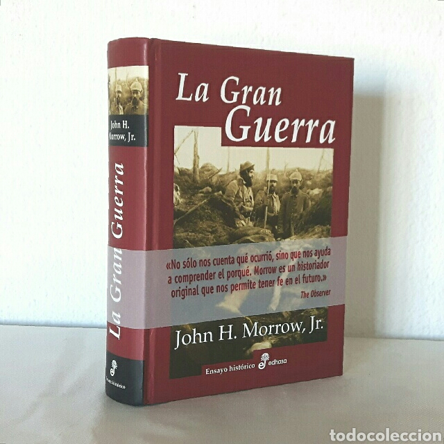 JOHN H. MORROW. LA GRAN GUERRA (PRIMERA GUERRA MUNDIAL). EDHASA, 2008. 764 PÁGS. TAPA DURA. (Libros de Segunda Mano - Historia Moderna)
