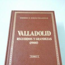 Libros de segunda mano: VALLADOLID. RECUERDOS Y GRANDEZAS (1900). TOMO I. CASIMIRO G. GARCÍA-VALLADOLID. VALLADOLID, 1980.. Lote 183260762