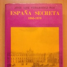 Libros de segunda mano: ESPAÑA SECRETA 1868-1870 / JOSÉ LUIS FERNANDEZ-RUA / 1970 EDITORIAL NACIONAL. Lote 183266653