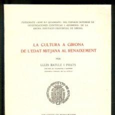 Libros de segunda mano: NUMULITE L1110 LA CULTURA A GIRONA DE L'EDAT MITJANA AL RENAIXAMENT LLUIS BATLLE I PRATS IEG. Lote 183349575