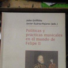 Libros de segunda mano: POLÍTICAS Y PRÁCTICAS MUSICALES EN EL MUNDO DE FELIPE II (MADRID, 2004). Lote 183392327